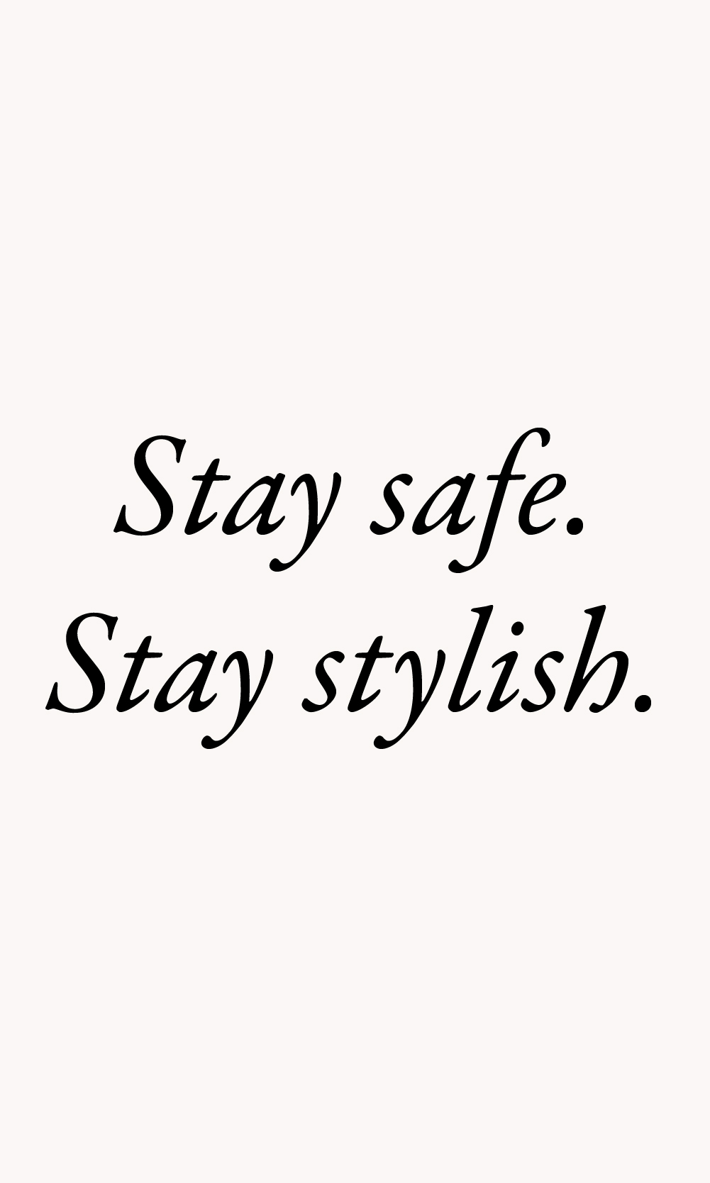stay safe, stay stylish