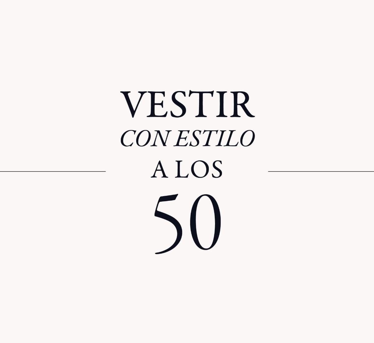CLAVES DE ESTILO PARA MUJERES DE 50